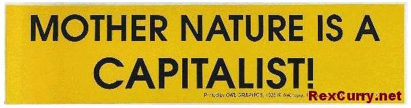 Capitalist: Mother Nature is a Captialist.